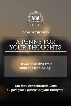 "English #idiom ""A penny for your thoughts"" is a way of asking what someone is thinking. #speakenglish"