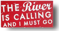 The River is Calling and I Must Go Rustic Sign  by GoJumpInTheLake, $15.00