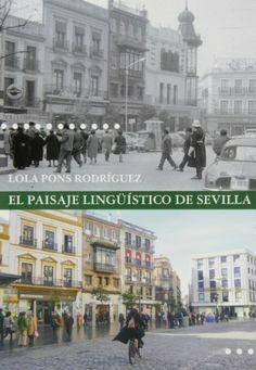 El paisaje lingüístico de Sevilla : lenguas y variedades en el escenario urbano hispalense. Lola Pons Rodríguez. Diputación de Sevilla, 2013