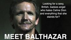 The Angels of SPN: Balthazar is my favorite, because he's british, he's hilarious and he has my name.