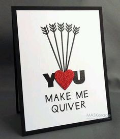 handmade Valentine card: You make Me Quiver by Ardyth . graphic look . die cut heart full of arrows . Valentine Day Crafts, Love Valentines, Archery Quotes, Hunting Quotes, Tarjetas Diy, Love Cards, Cardmaking, Handmade Gifts, Just For You