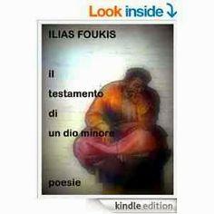 COSMOPOEMS     Greek   Poet    ILIAS  FOUKIS: Il testamento di un dio minore  - ILIAS  FUKIS - A...