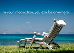 In your imagination, you can be anywhere...