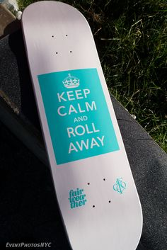 Keep calm and roll away. This is so cool I have to have it NOW!!!!!!!!! :D