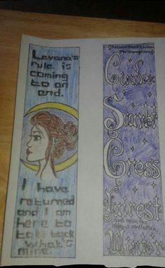 "Alright, fellow lunartics. Here is my submission for Marissa Meyer's bookmark design competition. My design is two sided. I apologize if it's hard to read. I drew it on printer paper, and, for lack of a scanner, was forced to simply take a picture of it. On the left I drew Cinder' s glamour and included the quote from the recent Winter excerpt, ""Levana's rule is coming to an end. I have returned and I am here to take back what's mine."" On the right hand side is, well, the other side of the…"