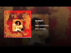 Inma Serrano: Acabaré. Letra en http://www.musica.com/letras.asp?letra=988305