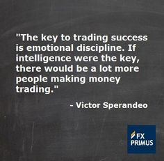 The key to trading success is emotional discipline. If intelligence were the key, there would be a lot more people making money trading ~ Victor Sperandeo #FXPRIMUS #quote #Forex #trading #money #currency