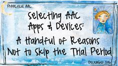 PrAACtical AAC: Selecting AAC Apps and Devices-A Handful of Reasons Not to Skip the Trial Period. Pinned by SOS Inc Resources at www.pinterest.com/sostherapy/