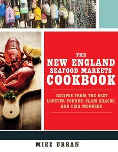 The New England Seafood Markets Cookbook: Recipes from the Best
