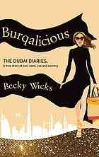 """Burqalicious : the Dubai diaries : a true story of sun, sand, sex and secrecy  Author: Becky Wicks  Summary: """"As a sassy young woman used to drinking, blogging and shopping her was through dreary London, the call of a glamorous, tax free lifestyle in sunny Dubai just couldn't go unanswered  ..."""""""