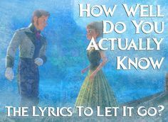 """I got 15 out of 15! How Well Do You Really Know The Lyrics To """"Let It Go""""?"""