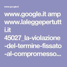 www.google.it amp www.laleggepertutti.it 45027_la-violazione-del-termine-fissato-al-compromesso-per-il-rogito-dal-notaio amp