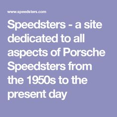 Speedsters - a site dedicated to all aspects of Porsche Speedsters from the 1950s to the present day