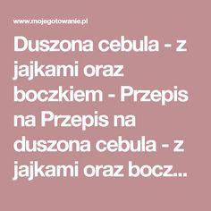 Duszona cebula - z jajkami oraz boczkiem - Przepis na Przepis na duszona cebula - z jajkami oraz boczkiem - MojeGotowanie.pl
