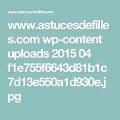www.astucesdefilles.com wp-content uploads 2015 04 f1e755f6643d81b1c7d13e550a1d930e.jpg