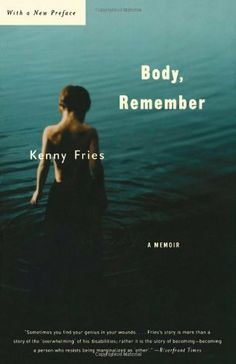 Body, Remember: A Memoir (Living Out: Gay and Lesbian Autobiographies) by Kenny Fries. $22.95. Publication: September 15, 2003. Author: Kenny Fries. Series - Living Out: Gay and Lesbian Autobiog. Publisher: University of Wisconsin Press; 1 edition (September 15, 2003)