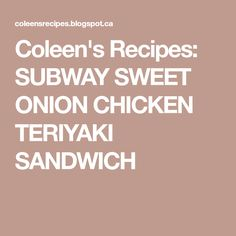 Coleen's Recipes: SUBWAY SWEET ONION CHICKEN TERIYAKI SANDWICH