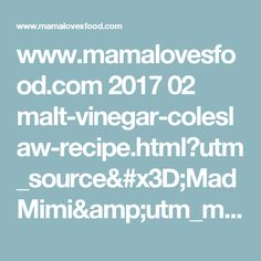 www.mamalovesfood.com 2017 02 malt-vinegar-coleslaw-recipe.html?utm_source=MadMimi&utm_medium=email&utm_content=New+Recipes+from+April+at+Mama+Loves+Food!&utm_campaign=20170303_m137923478_Free+Recipes+for+your+Kitchen+from+April+at+Mama+Loves+Food+:-)&utm_term=CLICK+HERE+TO+CONTINUE+READING+_C2_BB&m=1