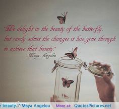 """""""We delight in the beauty…"""" Maya Angelou"""