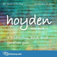 Hoyden - A boisterous, bold, and carefree girl