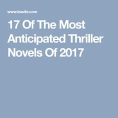 17 Of The Most Anticipated Thriller Novels Of 2017