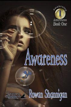 Awareness (Awakening Awareness) by Rowan Shannigan, http://www.amazon.com/gp/product/B005GRDDQU/ref=cm_sw_r_pi_alp_7Dntqb0B6S6B3
