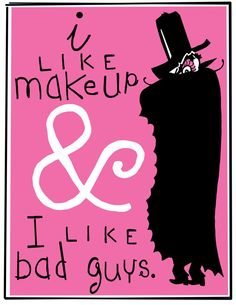 SERIOUSLY WANT! I Like Make Up and I Like Bad Guys Original by HarpAndSquirrel
