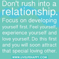 Don't rush into any kind of relationship<3