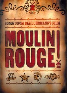 Moulin Rouge! J'Adore!  The greatest thing you'll ever learn is just to love, and be loved in return.