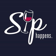 Sip happens                                                                                                                                                      More
