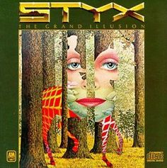 Styx - The Grand Illusion - one of my favorite album covers - great songs too!