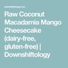 ... Macadamia Mango Cheesecake (dairy-free, gluten-free) | Downshiftology