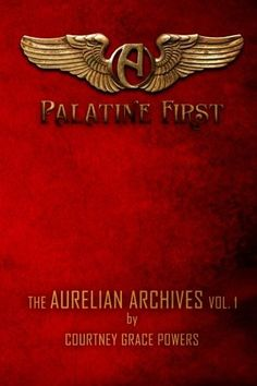 Palatine First (Volume 1), by Courtney Grace Powers | Courtney Grace Powers; 2 edition (May 7, 2012)