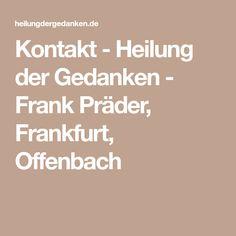 Kontakt - Heilung der Gedanken - Frank Präder, Frankfurt, Offenbach