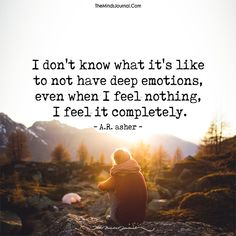 I Don't Know What It's Like To Not Have Deep Emotions - https://themindsjournal.com/i-dont-know-what-its-like-to-not-have-deep-emotions/