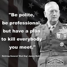 General Mad Dog Mattis - A Marine's Marine!....I thought I was crazy for think                                                                                                                                                     More
