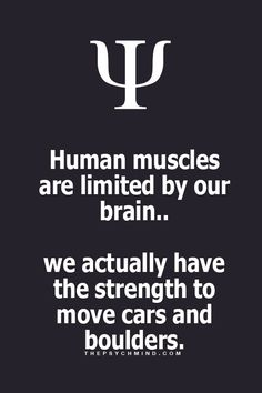 Human muscles are limited by our brain. we actually have the strength to move cars & boulders Psychology Says, Psychology Fun Facts, Psychology Quotes, Physiological Facts, Motivational Quotes, Inspirational Quotes, Provocateur, Mind Over Matter, Tips & Tricks