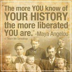 """Quote: """"The more you know of your history the more liberated you are."""" Maya Angelou #quote #genealogy"""