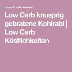 Low Carb knusprig gebratene Kohlrabi   Low Carb Köstlichkeiten