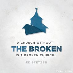 """""""The church is not a museum of saints, but a hospital for sinners. Wounds are healed inside. A broken world needs a place to bring its spiritual injuries. We need an emergency room more than a courtroom. We want healing more than judgment."""""""