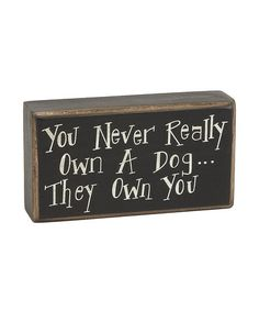 Take a look at this Own a Dog Box Sign by Collins on #zulily today! $5.99, regular 8.00. For animal lovers.