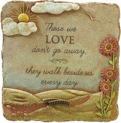 """Those we love don't go away, they walk beside us every day"" memorial garden stone or garden accent plaque for  those missing their sweeties.  $36.50 includes free shipping within the U.S. via USPS Priority Mail."