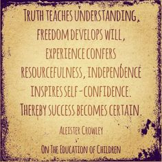 Truth teaches understanding, freedom develops will, experience confers resourcefulness, independence inspires self-confidence. Thereby success becomes certain. Quotes by Aleister Crowley