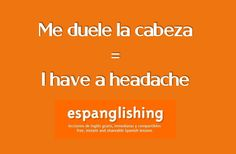 Espanglishing | free and shareable Spanish lessons = lecciones de Inglés gratis y compartibles: Me duele la cabeza = I have a headache