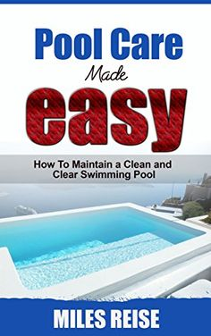 Pool Care Made Easy: How to Maintain a Clean and Clear Swimming Pool  (Swimming