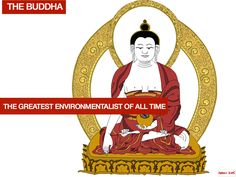 The Buddha would have filled all descriptions about environmental protection is about. His wisdom and philosophy describe a world in which all creatures have the equal right to live in the nature. …