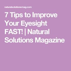 7 Tips to Improve Your Eyesight FAST! | Natural Solutions Magazine