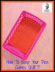Quiets those dice down and keeps them from rolling all over the floor - take some felt and cut it to fit the bottom of some baskets.  Next, hot glue the felt to the bottom of the basket.  BAM!
