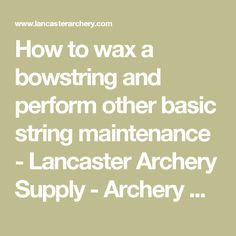How to wax a bowstring and perform other basic string maintenance - Lancaster Archery Supply - Archery How To