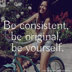 Be consistent, be original, be yourself. #Quote #AimeeSong